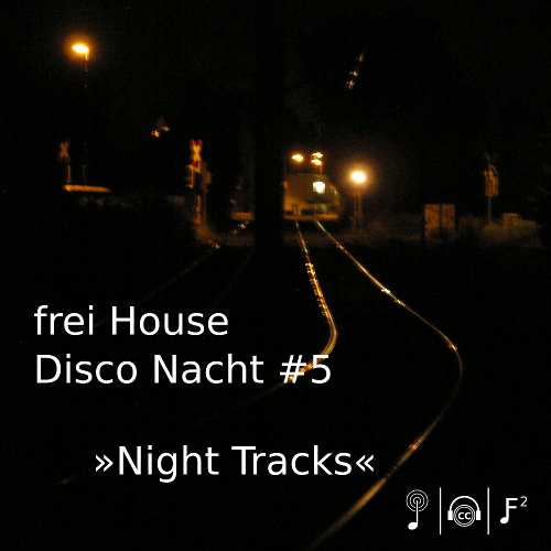 Frei House Disco Nacht #5 »Night Tracks«
